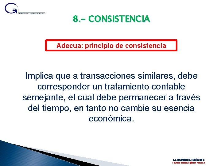 8. - CONSISTENCIA Adecua: principio de consistencia Implica que a transacciones similares, debe corresponder
