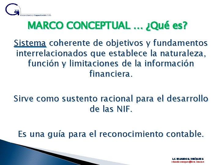 MARCO CONCEPTUAL … ¿Qué es? Sistema coherente de objetivos y fundamentos interrelacionados que establece