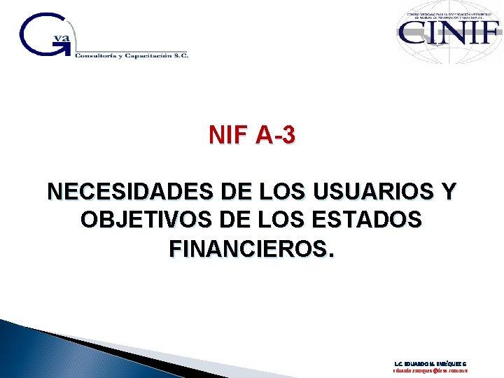 NIF A-3 NECESIDADES DE LOS USUARIOS Y OBJETIVOS DE LOS ESTADOS FINANCIEROS. L. C.