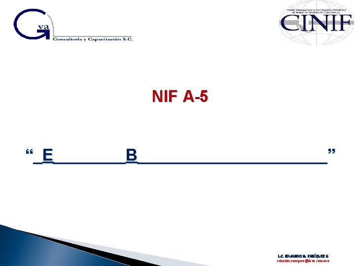 """NIF A-5 """"_E____B___________"""" L. C. EDUARDO M. ENRÍQUEZ G eduardo. enriquez@deza. com. mx"""