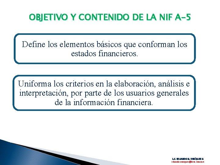 OBJETIVO Y CONTENIDO DE LA NIF A-5 Define los elementos básicos que conforman los