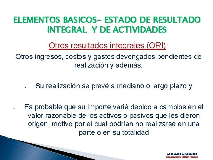 ELEMENTOS BASICOS- ESTADO DE RESULTADO INTEGRAL Y DE ACTIVIDADES Otros resultados integrales (ORI): Otros