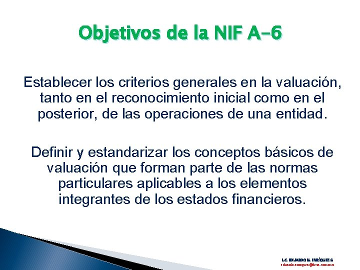 Objetivos de la NIF A-6 Establecer los criterios generales en la valuación, tanto en