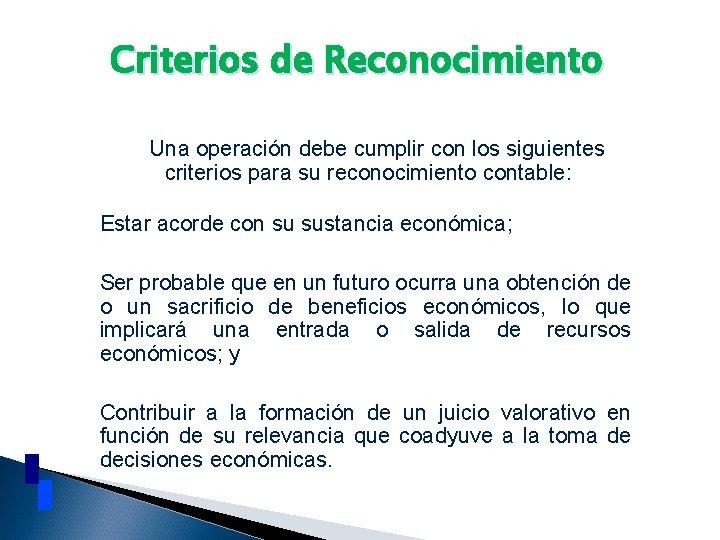 Criterios de Reconocimiento Una operación debe cumplir con los siguientes criterios para su reconocimiento