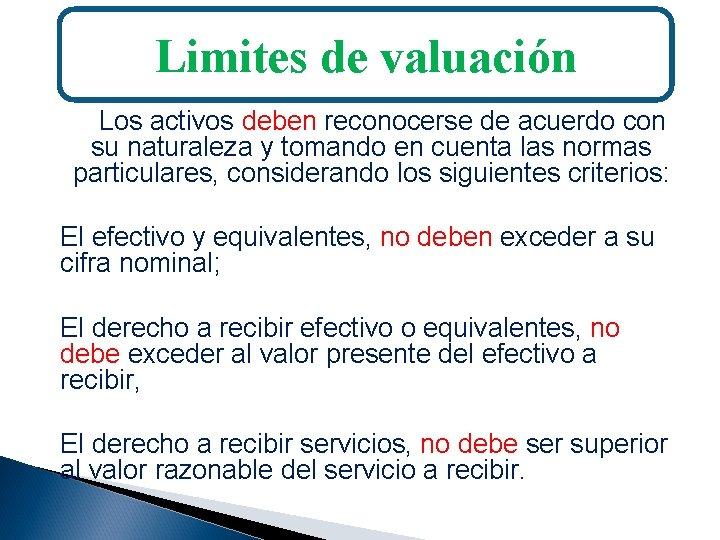 Limites de valuación Los activos deben reconocerse de acuerdo con su naturaleza y tomando