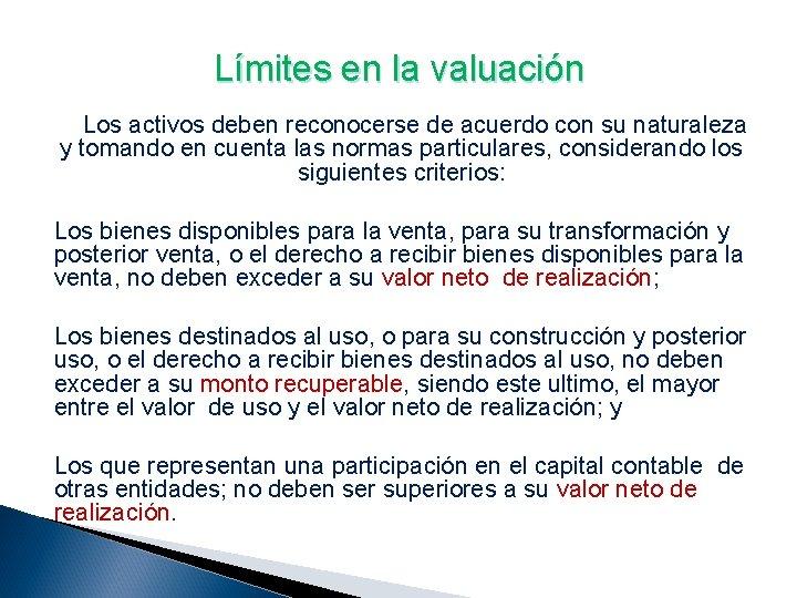 Límites en la valuación Los activos deben reconocerse de acuerdo con su naturaleza y
