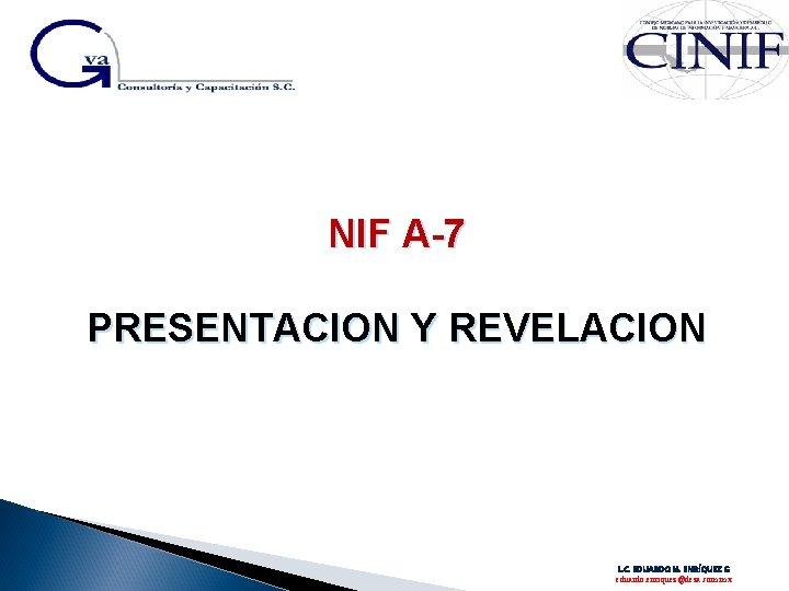 NIF A-7 PRESENTACION Y REVELACION L. C. EDUARDO M. ENRÍQUEZ G eduardo. enriquez@deza. com.