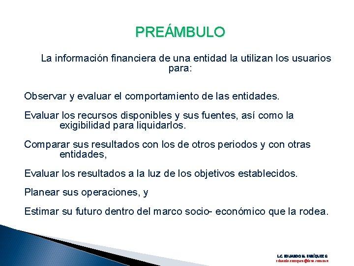 PREÁMBULO La información financiera de una entidad la utilizan los usuarios para: Observar y