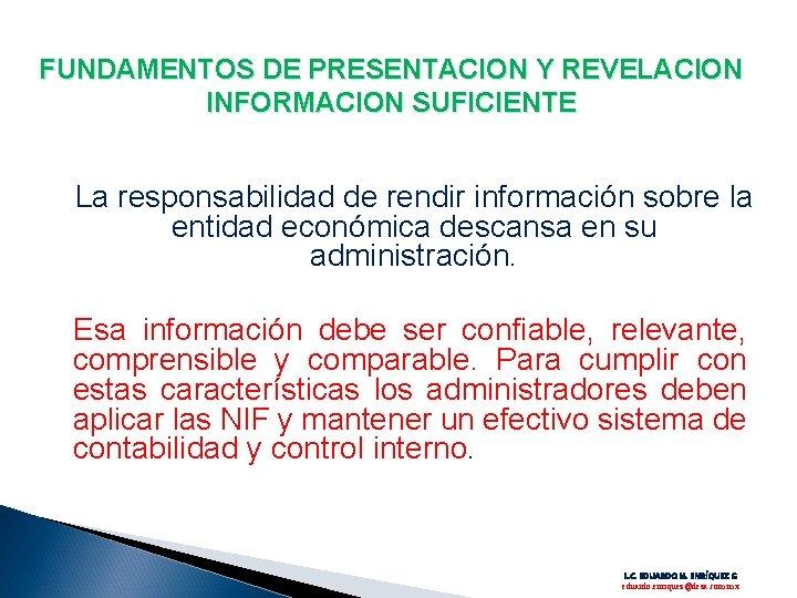 FUNDAMENTOS DE PRESENTACION Y REVELACION INFORMACION SUFICIENTE La responsabilidad de rendir información sobre la