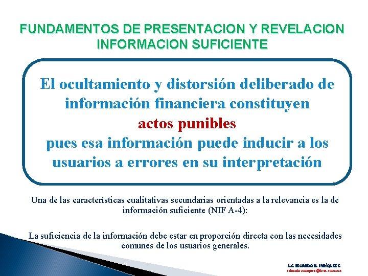 FUNDAMENTOS DE PRESENTACION Y REVELACION INFORMACION SUFICIENTE El ocultamiento y distorsión deliberado de información