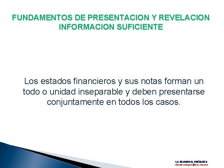 FUNDAMENTOS DE PRESENTACION Y REVELACION INFORMACION SUFICIENTE Los estados financieros y sus notas forman