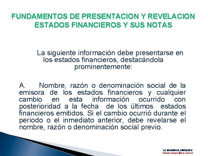 FUNDAMENTOS DE PRESENTACION Y REVELACION ESTADOS FINANCIEROS Y SUS NOTAS La siguiente información debe