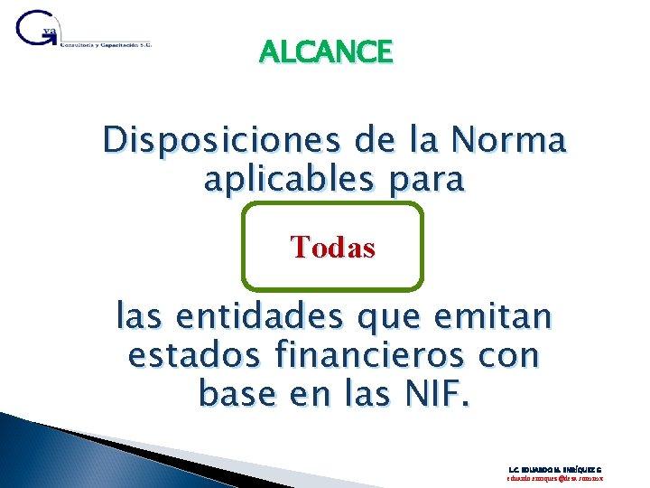 ALCANCE Disposiciones de la Norma aplicables para Todas las entidades que emitan estados financieros
