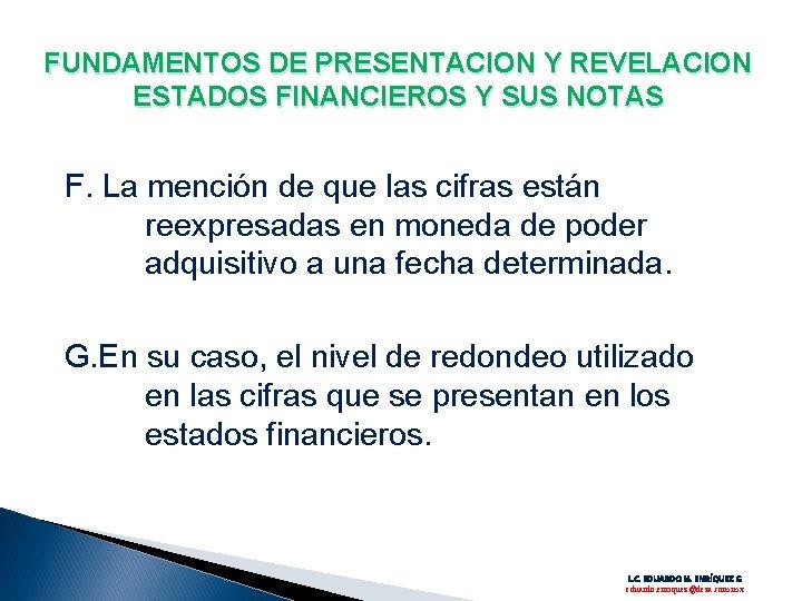 FUNDAMENTOS DE PRESENTACION Y REVELACION ESTADOS FINANCIEROS Y SUS NOTAS F. La mención de