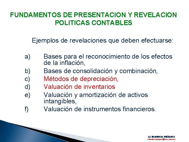 FUNDAMENTOS DE PRESENTACION Y REVELACION POLITICAS CONTABLES Ejemplos de revelaciones que deben efectuarse: a)