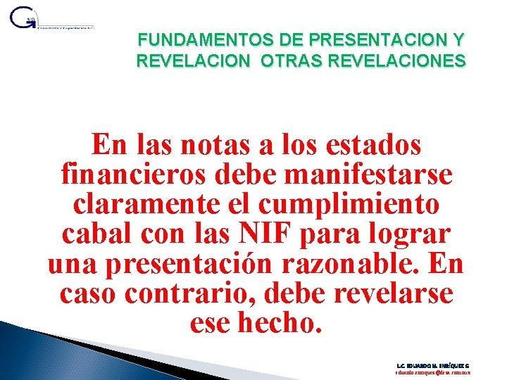 FUNDAMENTOS DE PRESENTACION Y REVELACION OTRAS REVELACIONES En las notas a los estados financieros