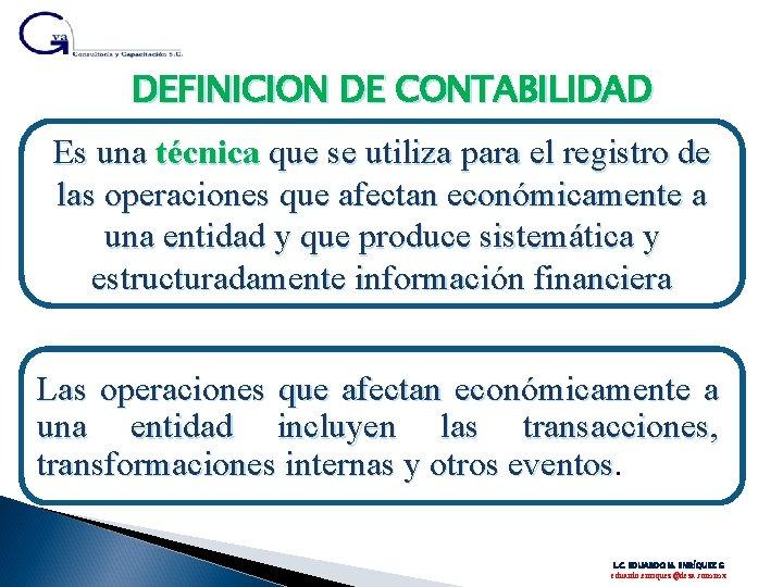 DEFINICION DE CONTABILIDAD Es una técnica que se utiliza para el registro de las