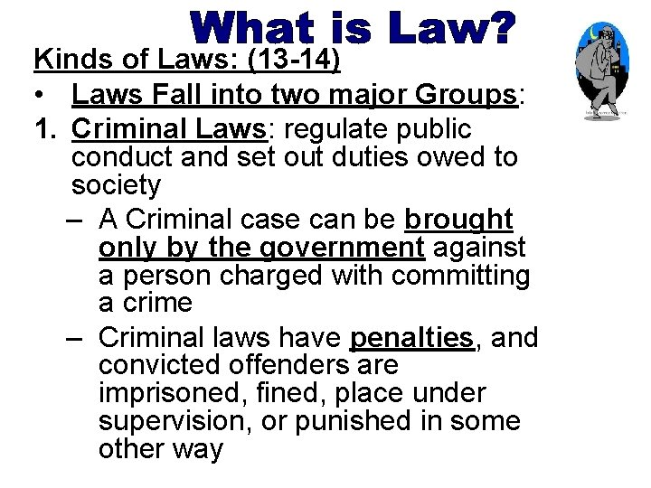 Kinds of Laws: (13 -14) • Laws Fall into two major Groups: 1. Criminal