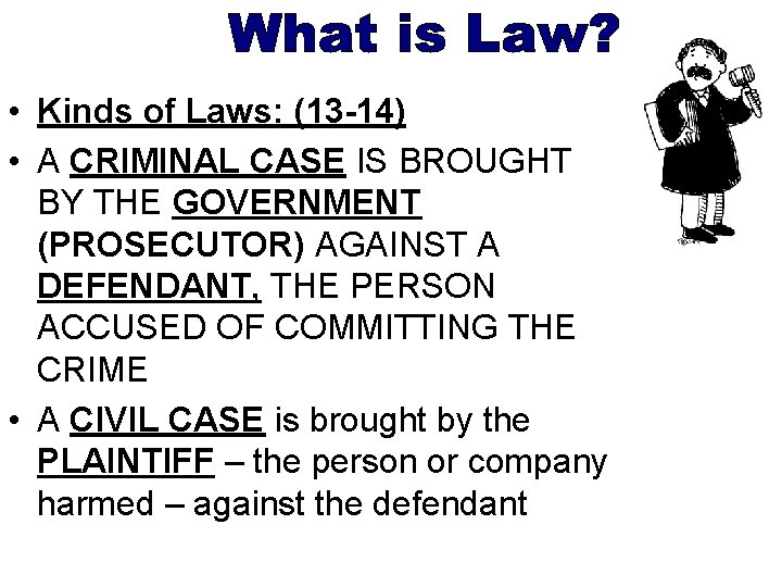 • Kinds of Laws: (13 -14) • A CRIMINAL CASE IS BROUGHT BY