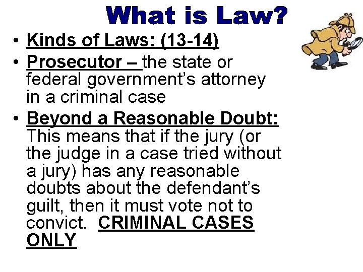 • Kinds of Laws: (13 -14) • Prosecutor – the state or federal