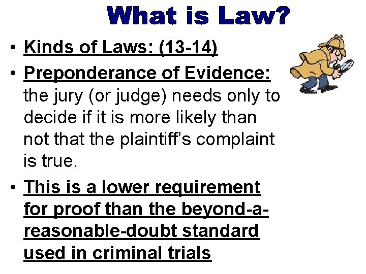 • Kinds of Laws: (13 -14) • Preponderance of Evidence: the jury (or