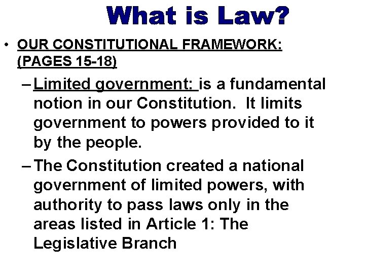 • OUR CONSTITUTIONAL FRAMEWORK: (PAGES 15 -18) – Limited government: is a fundamental