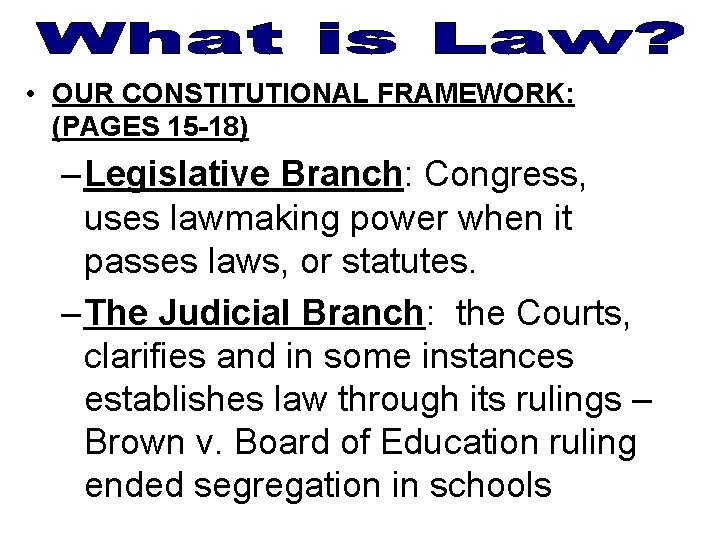 • OUR CONSTITUTIONAL FRAMEWORK: (PAGES 15 -18) – Legislative Branch: Congress, uses lawmaking
