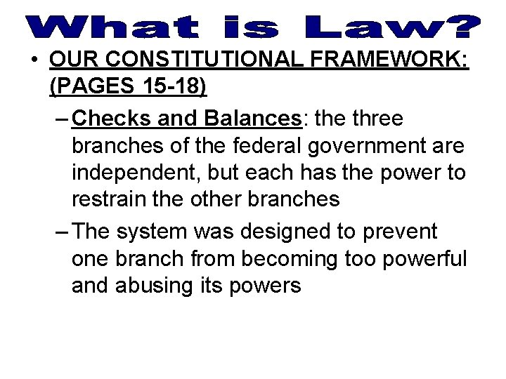 • OUR CONSTITUTIONAL FRAMEWORK: (PAGES 15 -18) – Checks and Balances: the three