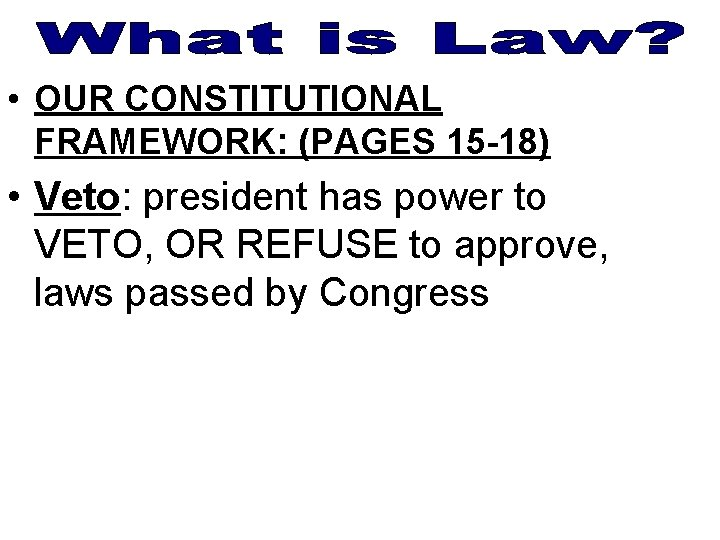 • OUR CONSTITUTIONAL FRAMEWORK: (PAGES 15 -18) • Veto: president has power to