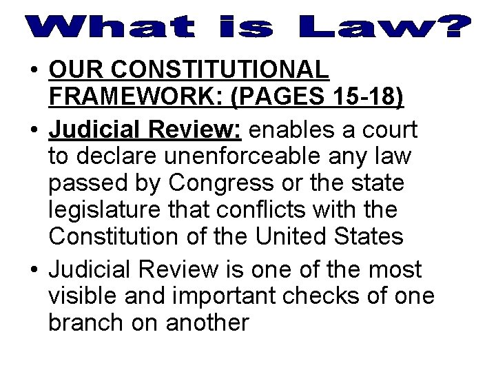 • OUR CONSTITUTIONAL FRAMEWORK: (PAGES 15 -18) • Judicial Review: enables a court