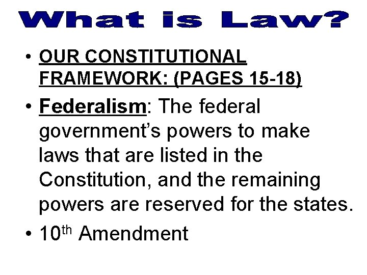 • OUR CONSTITUTIONAL FRAMEWORK: (PAGES 15 -18) • Federalism: The federal government's powers