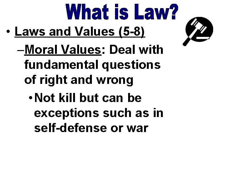 • Laws and Values (5 -8) –Moral Values: Deal with fundamental questions of