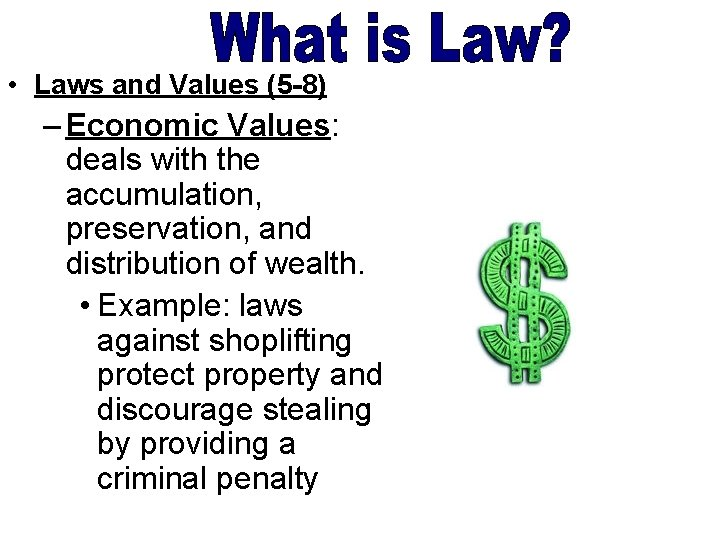 • Laws and Values (5 -8) – Economic Values: deals with the accumulation,
