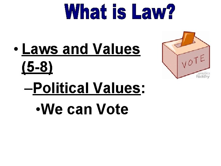 • Laws and Values (5 -8) –Political Values: • We can Vote