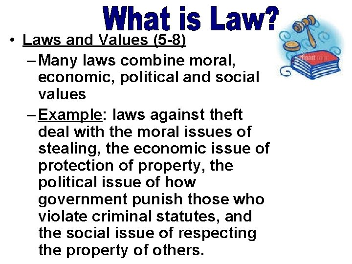 • Laws and Values (5 -8) – Many laws combine moral, economic, political