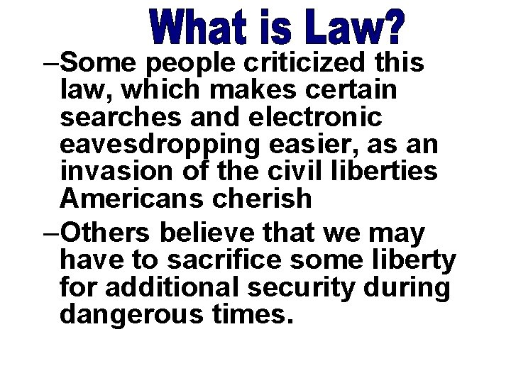 –Some people criticized this law, which makes certain searches and electronic eavesdropping easier, as