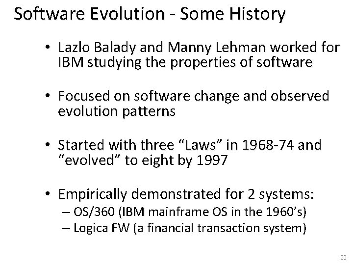 Software Evolution - Some History • Lazlo Balady and Manny Lehman worked for IBM