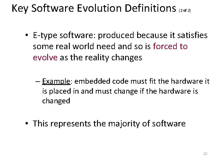 Key Software Evolution Definitions (2 of 2) • E-type software: produced because it satisfies