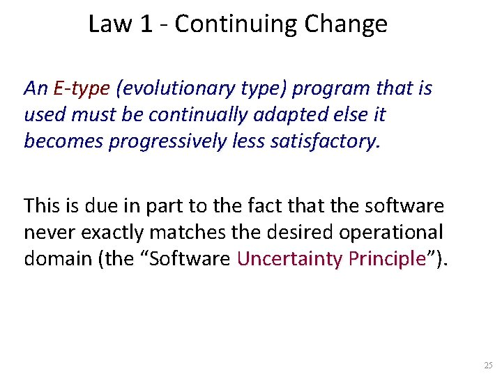 Law 1 - Continuing Change An E-type (evolutionary type) program that is used must