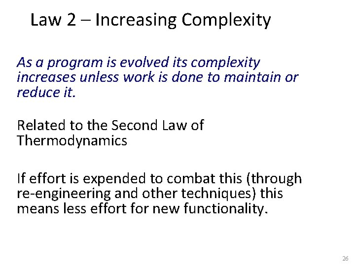 Law 2 – Increasing Complexity As a program is evolved its complexity increases unless