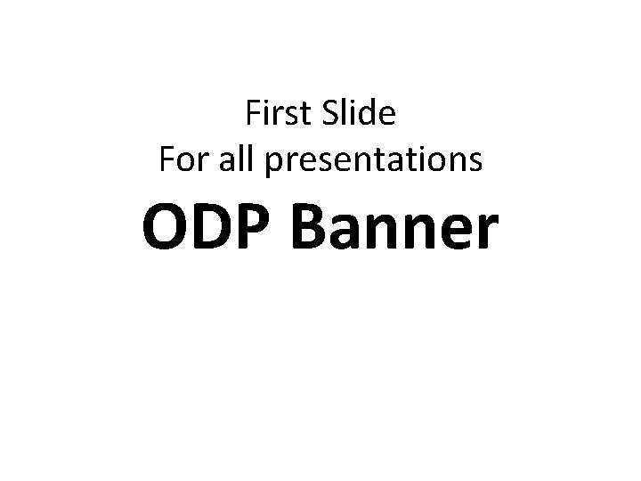First Slide For all presentations ODP Banner