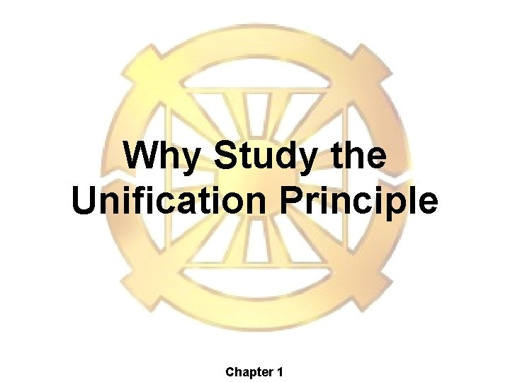 Why Study the Unification Principle Chapter 1