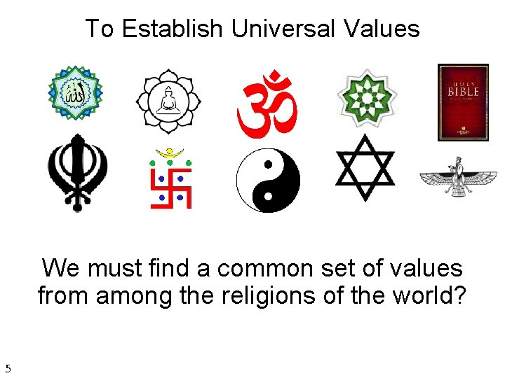 To Establish Universal Values We must find a common set of values from among