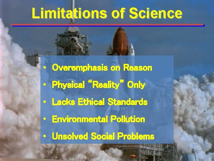 """Limitations of Science • Overemphasis on Reason • Physical """"Reality"""" Only • Lacks Ethical"""