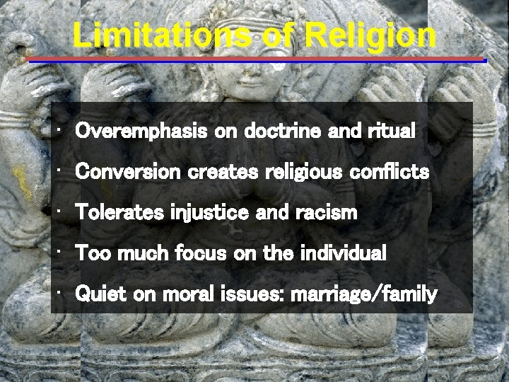 Limitations of Religion • Overemphasis on doctrine and ritual • Conversion creates religious conflicts