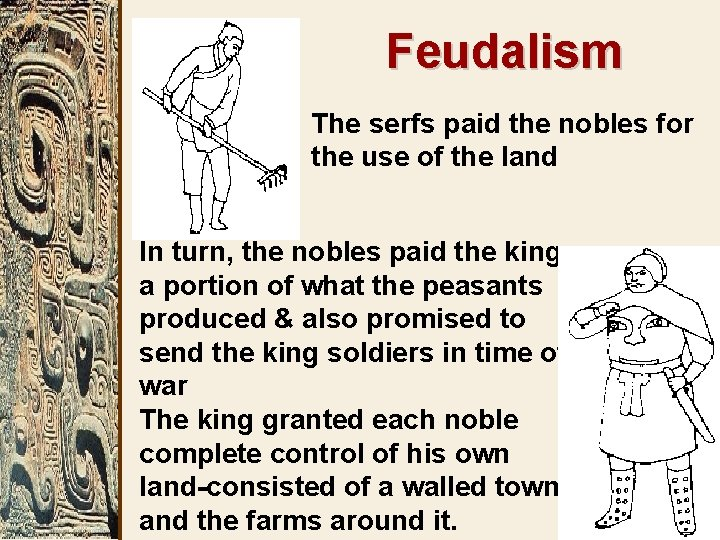 Feudalism The serfs paid the nobles for the use of the land In turn,