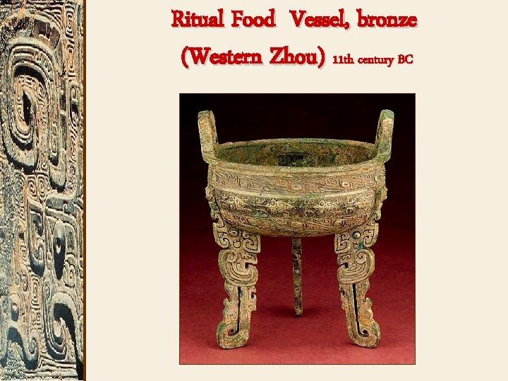 Ritual Food Vessel, bronze (Western Zhou) 11 th century BC