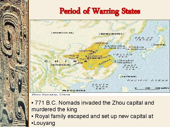 Period of Warring States • 771 B. C. Nomads invaded the Zhou capital and