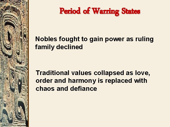 Period of Warring States Nobles fought to gain power as ruling family declined Traditional