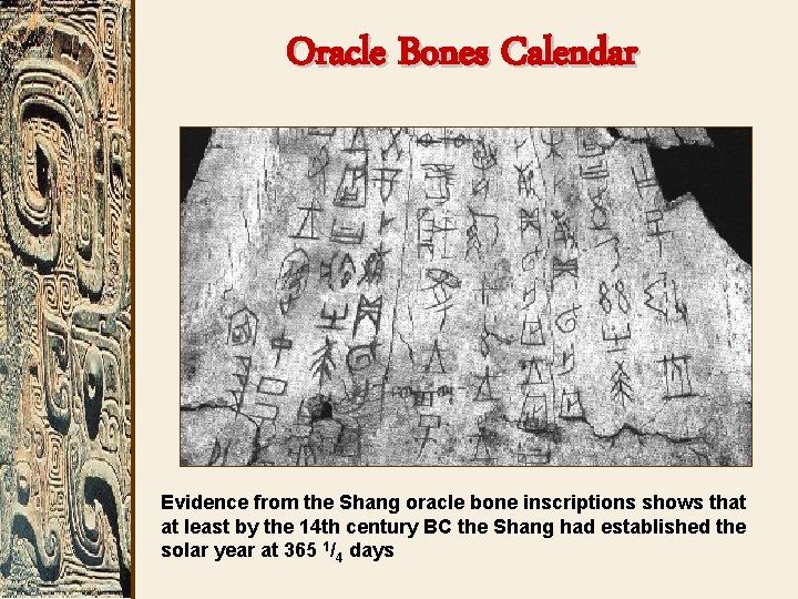 Oracle Bones Calendar Evidence from the Shang oracle bone inscriptions shows that at least